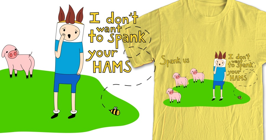 I don't want to spank your hams.
